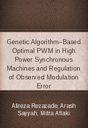 Genetic Algorithm–Based Optimal PWM in High Power Synchronous Machines and Regulation of Observed Modulation Error