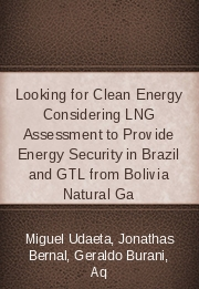 Looking for Clean Energy Considering LNG Assessment to Provide Energy Security in Brazil and GTL from Bolivia Natural Ga