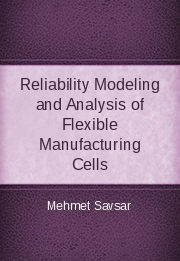Reliability Modeling and Analysis of Flexible Manufacturing Cells