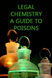 Legal Chemistry, A Guide to Poisons