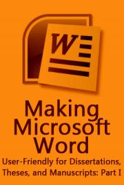 Making Microsoft Word User-Friendly for Dissertations, Theses, and Manuscripts: Part I