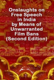 Onslaughts on Free Speech in India by Means of Unwarranted Film Bans (Second Edition)