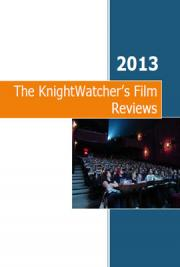 The KnightWatcher's Film Reviews 2013