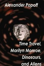 Time Travel, Marilyn Monroe, Dinosaurs, and Aliens