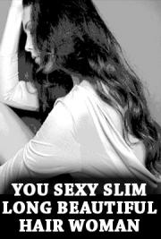 You Sexy Slim Long Beautiful Hair Woman