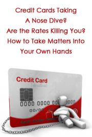Credit Cards Taking a Nose Dive? Are the Rates Killing You? How to Take Matters into Your Own Hands