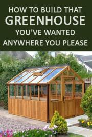 How to Build That Greenhouse You've Wanted Anywhere You Please