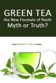 Green Tea the New Fountain of Youth, Myth or Truth?