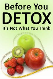 Before You Detox, It's Not What You Think