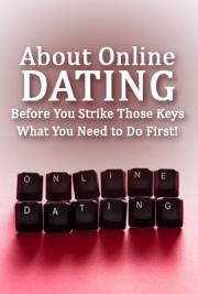 About Online Dating, Before You Strike Those Keys - What You Need to Do First