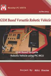 GSM Based Versatile Robotic Vehicle Using PIC Microcontroller (Report)(