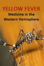 Yellow Fever: Medicine in the Western Hemisphere
