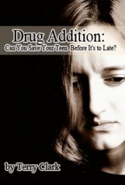 Drug Addition: Can you Save Your Teen Before it's too Late?
