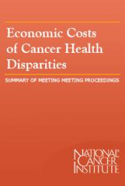Economic Costs of Cancer Health Disparities: Summary of Meeting Proceedings