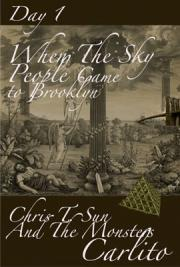 When the Sky People Came to Brooklyn (Chris T. Sun and the Monsters) Day 1