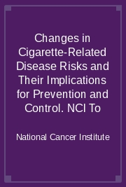 Changes in Cigarette-Related Disease Risks and Their Implications for Prevention and Control. NCI To