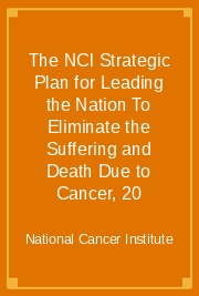 The NCI Strategic Plan for Leading the Nation To Eliminate the Suffering and Death Due to Cancer, 20