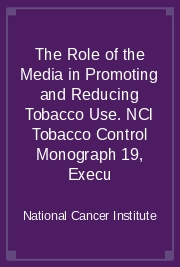The Role of the Media in Promoting and Reducing Tobacco Use. NCI Tobacco Control Monograph 19, Execu