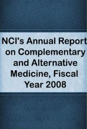 NCI's Annual Report on Complementary and Alternative Medicine, Fiscal Year 2008