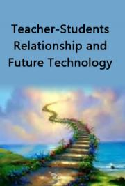 Teacher-Students Relationship and Future Technology