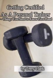 Getting Certified as a Personal Trainer ~ Things you Need to Know First Hand