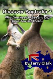 Discover Australia ~ What You Need to See and Do, Once You Get There