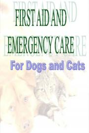 First  Aid and Emergency Care for Dogs and Cats