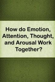 How do Emotion, Attention, Thought, and Arousal Work Together?