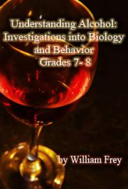 Understanding Alcohol: Investigations into Biology and Behavior Grades 7- 8