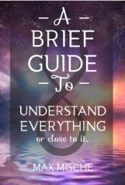 A Brief Guide to Understand Everything