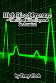 High Blood Pressure ~ the Silent Killer Exposed in America!