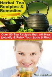 Herbal Tea Recipes & Remedies