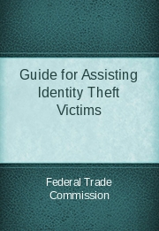 Guide for Assisting Identity Theft Victims