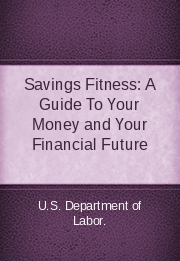 Savings Fitness: A Guide To Your Money and Your Financial Future