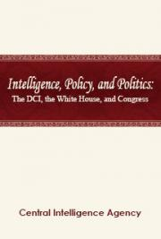Intelligence, Policy, and Politics: The DCI, the White House, and Congress