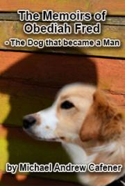 The Memoirs of Obediah Fred - The Dog That Became a Man