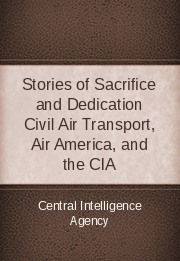 Stories of Sacrifice and Dedication: Civil Air Transport, Air America, and the CIA