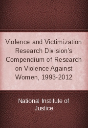 Violence and Victimization Research Division's Compendium of Research on Violence Against Women, 1993-2012
