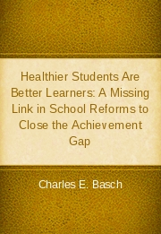 Healthier Students Are Better Learners: A Missing Link in School Reforms to Close the Achievement Gap