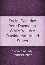 Social Security: Your Payments While You Are outside the United States