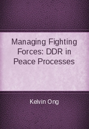 Managing Fighting Forces: DDR in Peace Processes
