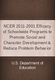 NCER 2011-2001 Efficacy of Schoolwide Programs to Promote Social and Character Development & Reduce Problem Behavior