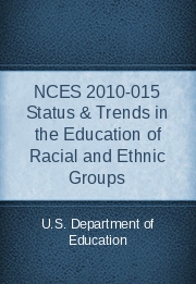 NCES 2010-015 Status & Trends in the Education of Racial and Ethnic Groups