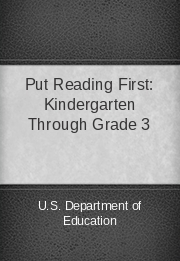 Put Reading First: Kindergarten Through Grade 3