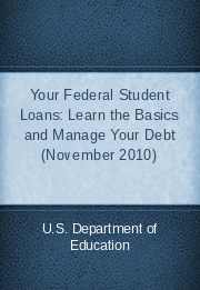 Your Federal Student Loans: Learn the Basics and Manage Your Debt (November 2010)