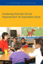 Achieving Dramatic School Improvement: An Exploratory Study