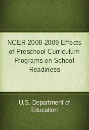 NCER 2008-2009 Effects of Preschool Curriculum Programs on School Readiness