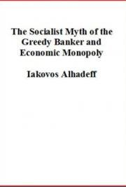 The Socialist Myth of the Greedy Banker and of Economic Monopoly