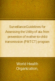 SurveillanceGuidelines for Assessing the Utility of ata from prevention of mother-to-child transmission (PMTCT) program