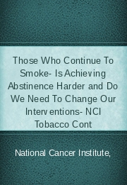Those Who Continue To Smoke- Is Achieving Abstinence Harder and Do We Need To Change Our Interventions- NCI Tobacco Cont